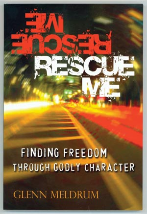 Rescue Me: Finding Freedom Through Godly Character — Glenn Meldrum