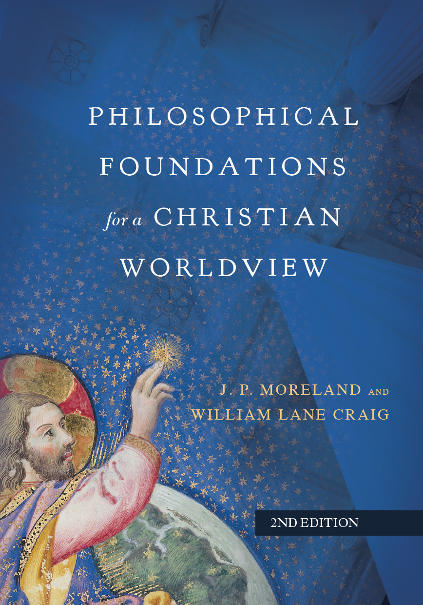 Philosophical Foundations for a Christian Worldview – Moreland & Craig